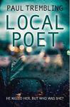 Local Poet : He Killed Her. but Who Was She? by Paul Trembling (2017, Paperback) 9781782642305