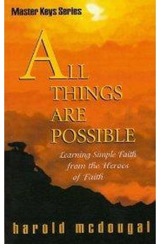 All Things Are Possible: Learning Simple Faith from the Heroes of Faith 9781884369322