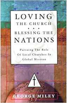 Loving the Church . . . Blessing the Nations: Pursuing the Role of Local Churches in Global Mission 9781884543753