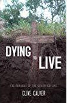 Dying to Live: The Paradox of the Crucified Life 9781934068809