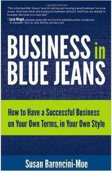 Business In Blue Jeans: How To Have A Successful Business On Your Own Terms, In Your Own Style 9781937879228