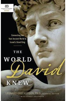 The World David Knew: Connecting the Vast Ancient World to Israel's Great King 9781945470066