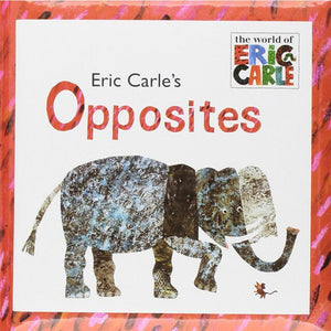 Eric Carle's Opposites By Eric Carle