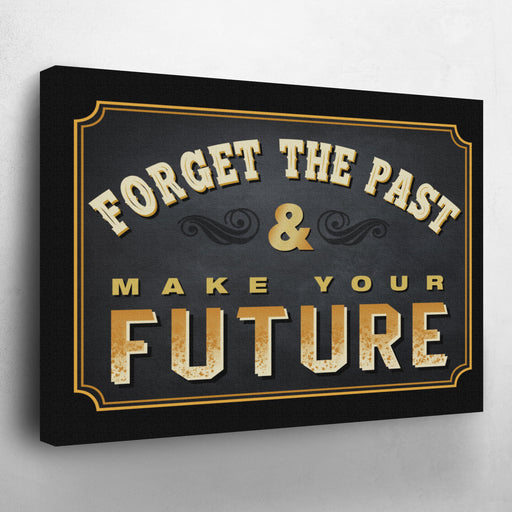 Forget the Past & Make Your Future