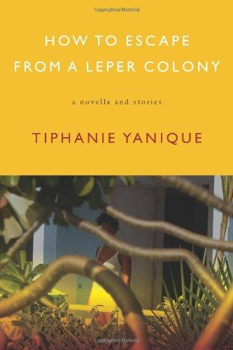 How to Escape from a Leper Colony: A Novella and Stories by Tiphanie Yanique - Vintage Virgin Islands