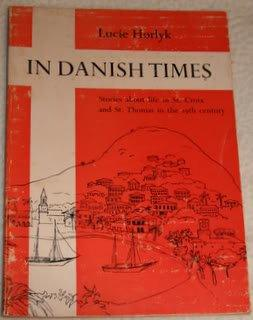 In Danish Times: Stories About Life in St. Croix and St. Thomas in the 19th Century - Vintage Virgin Islands