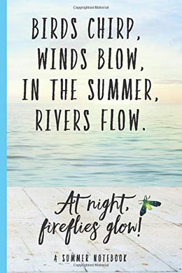 Birds Chirp, Winds Blow, In the Summer, Rivers Flow | A summer Notebook