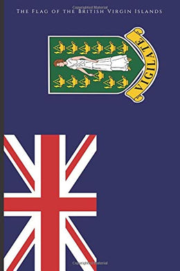 The Flag of the British Virgin Islands: A Journal (Virgin Islands History)