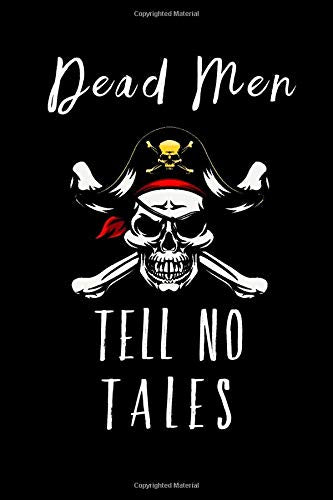 Dead Men Tell No Tales: A Swashbuckling Journal for Notes
