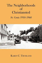 Load image into Gallery viewer, The Neighborhoods of Christiansted: St. Croix 1910-1960 by Karen C. Thurland - Vintage Virgin Islands