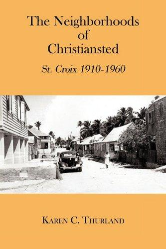 The Neighborhoods of Christiansted: St. Croix 1910-1960 by Karen C. Thurland - Vintage Virgin Islands