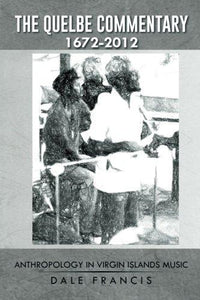 The Quelbe Commentary 1672-2012: Anthropology in Virgin Islands Music - Vintage Virgin Islands
