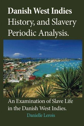 Danish West Indies History, and Slavery Periodic Analysis: An Examination of Slave Life in the Danish West Indies - Vintage Virgin Islands