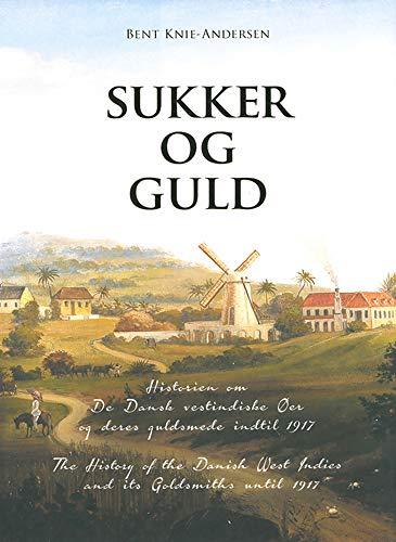Sugar and Gold: (Sukker og Guld) The History of the Danish West Indies and its Goldsmiths until 1917 - Vintage Virgin Islands