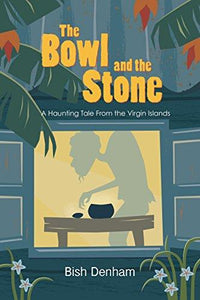 The Bowl and the Stone: A Haunting Tale from the Virgin Islands - Vintage Virgin Islands