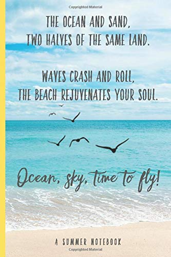 The Ocean and Sand, Two Halves of the Same Land. Waves Crash and Roll, The Beach Rejuvenates Your Soul. Ocean, sky, time to fly!: A Summer Notebook ... Lovers (Inspirational Notebooks and Journals)