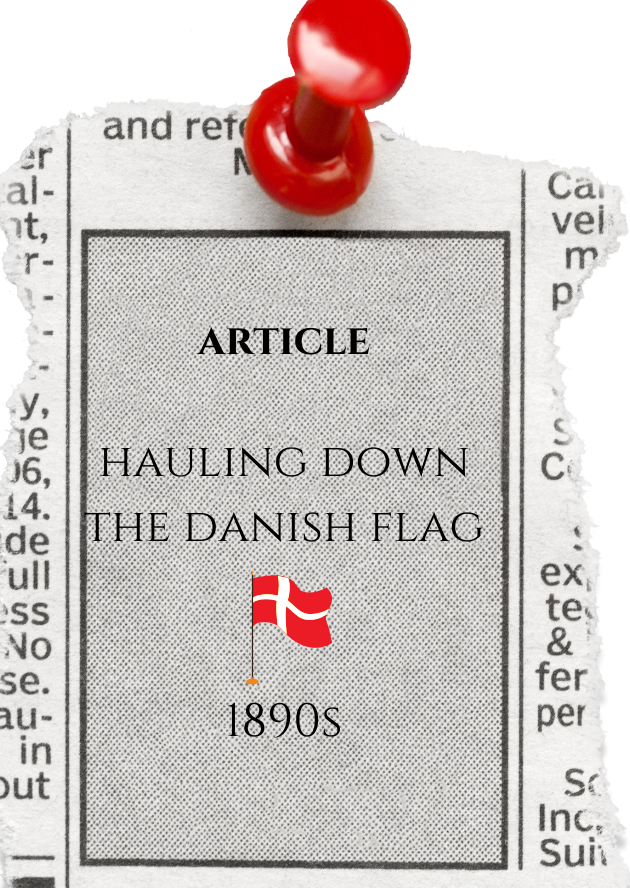 Article, Hauling Down the Danish Flag, 1894