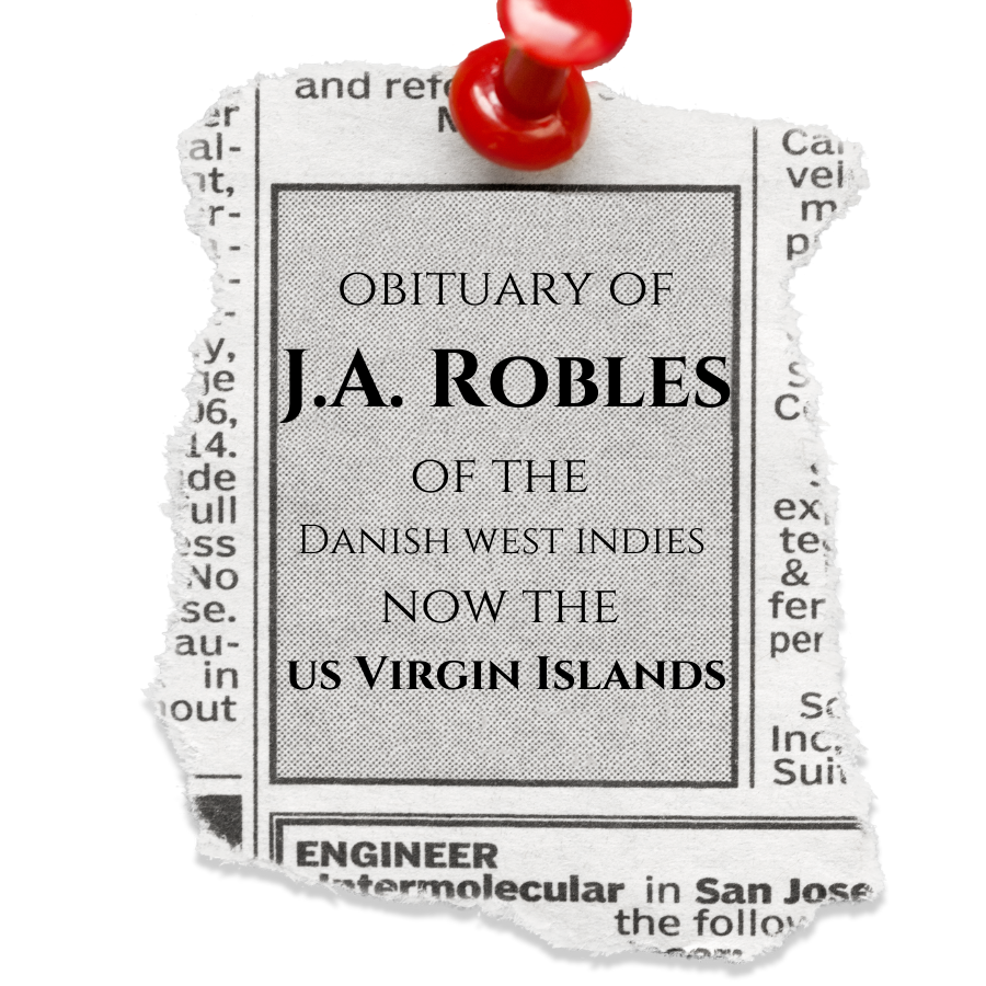 The Obituary of J.A. Robles of the Danish West Indies