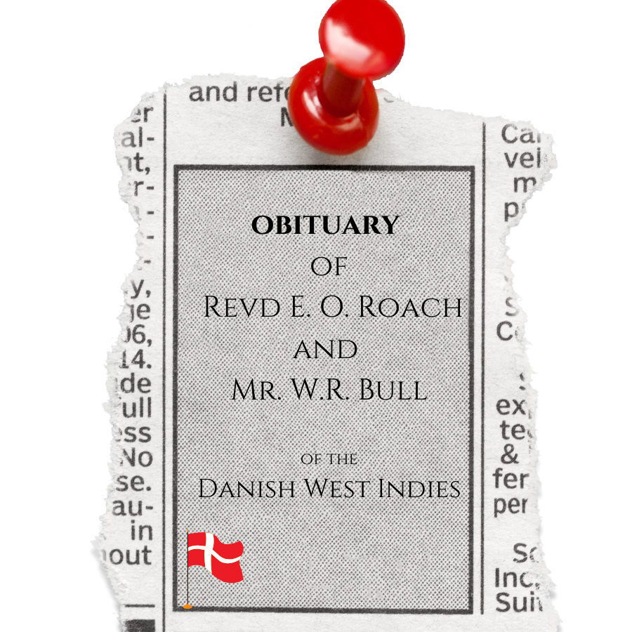 The Obituary of Revd E. O. Roach and Mr. WR Bull of the Danish West Indies