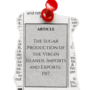Article, The Sugar Production of the Virgin Islands, Imports and Exports, 1917