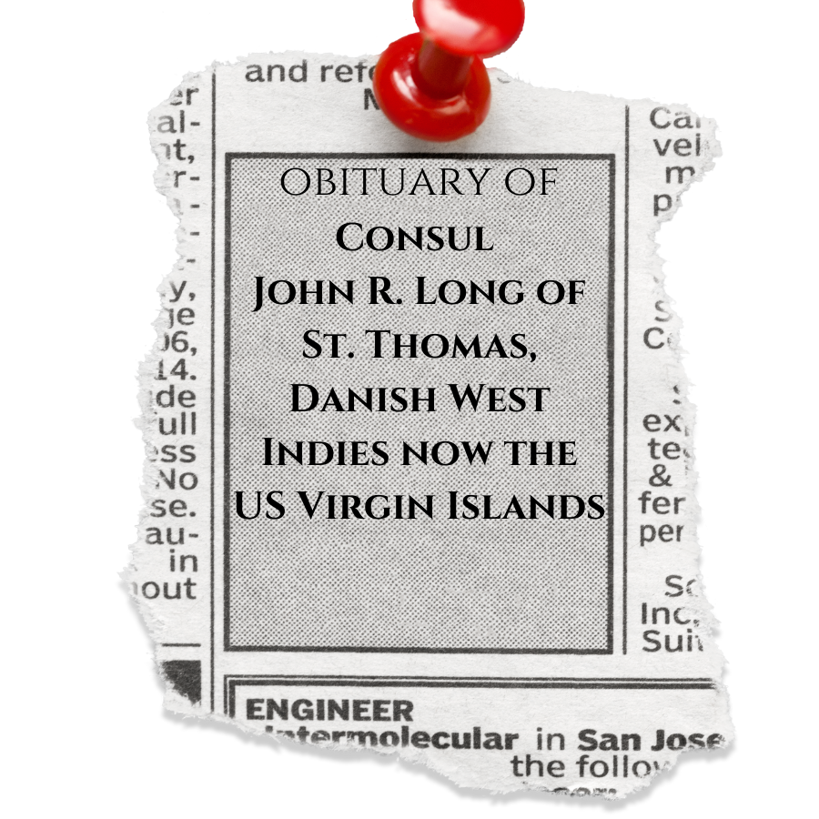 The Obituary of Consul John R. Long of St. Thomas, USVI