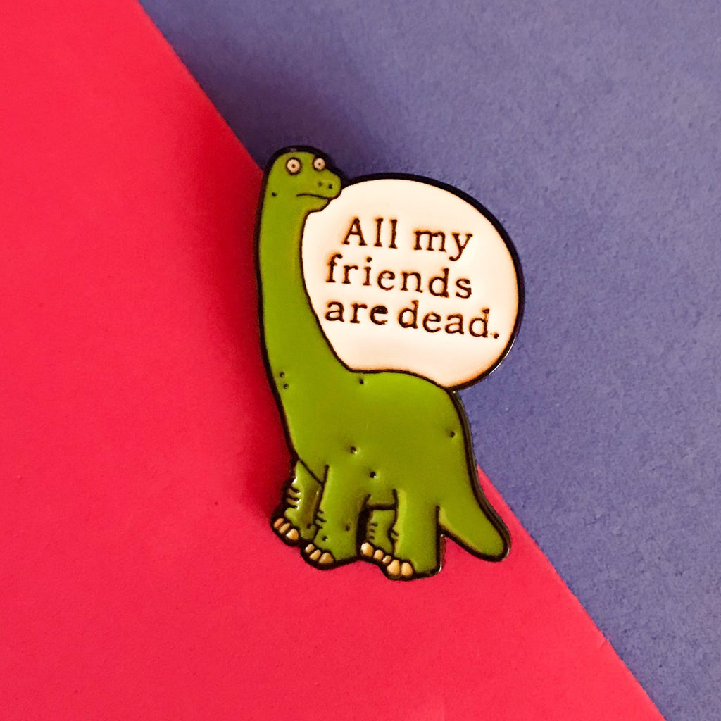 Dinosaur All My Friends are Dead
