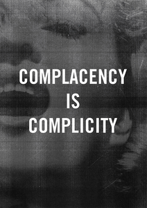 COMPLACENCY IS COMPLICITY.