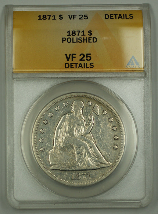 1871 Seated Liberty Silver Dollar $1 ANACS VF-25 Details Polished