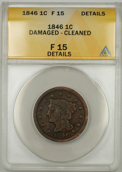 1846 Braided Hair Large Cent 1C Coin ANACS F 15  Details Damaged Cleaned