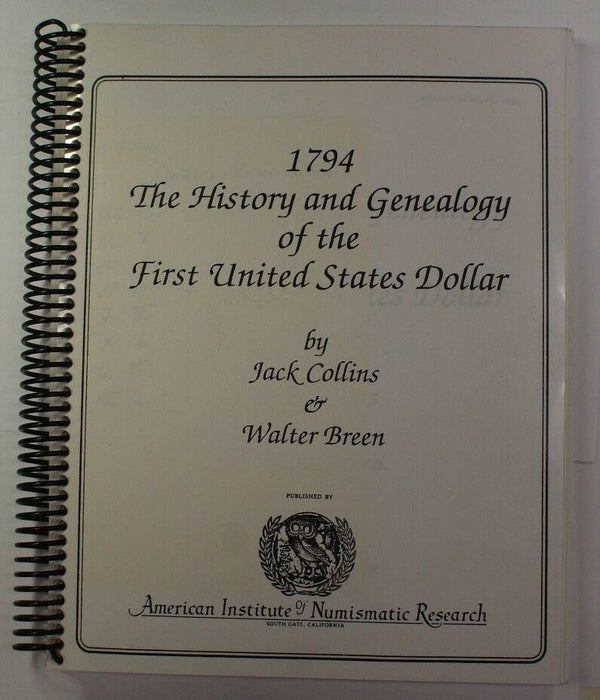 """1794 History and Geneaolgy of the First US Dollar"" by Collins & Breen RSE (A8)"