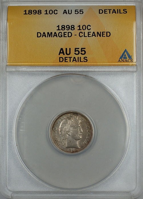 1898 Barber Silver Dime 10c, ANACS AU-55 Details, Damaged - Cleaned