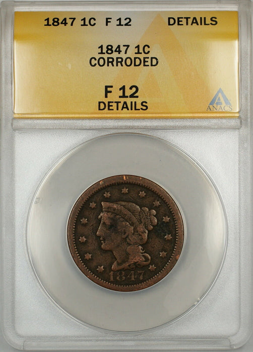 1847 Braided Hair Large Cent 1c Coin ANACS F-12 Details Corroded