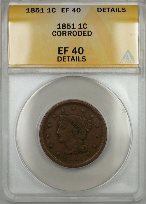 1851 Braided Hair Large Cent 1c Coin ANACS EF-40 Details Corroded (A)