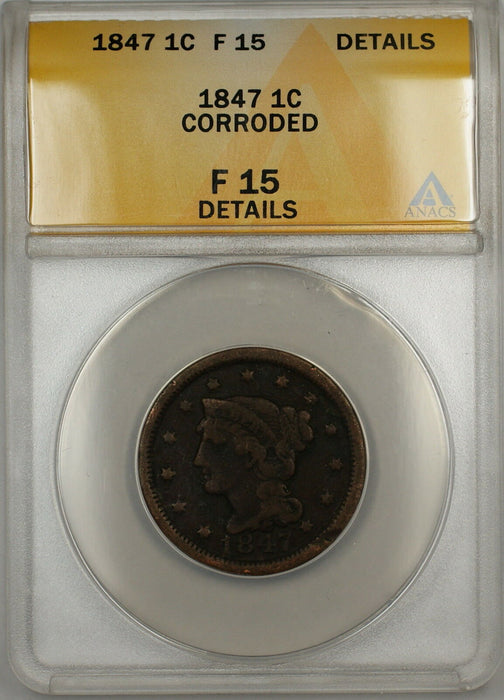 1847 Braided Hair Large Cent 1c Coin ANACS F-15 Details Corroded (B)