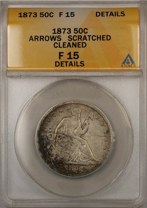 1873 Seated Liberty Silver Coin 50C ANACS F 15 Arrows Scratched Cleaned Details