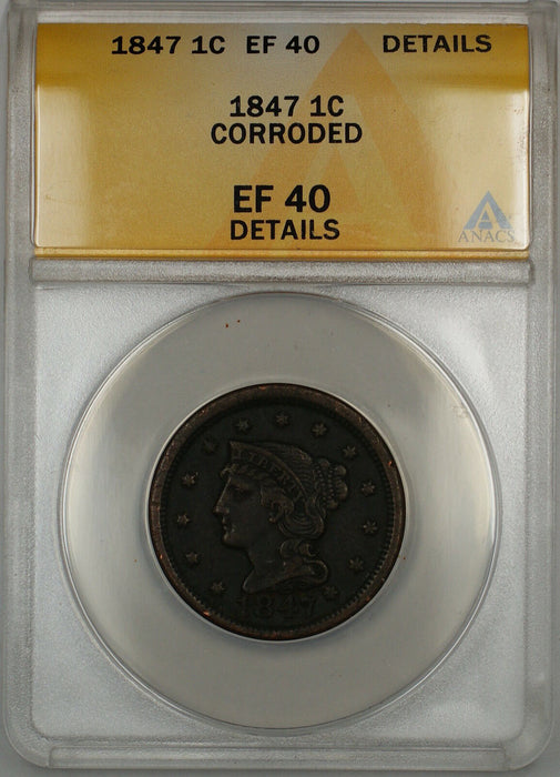 1847 Braided Hair Large Cent 1c Coin ANACS EF-40 Details Corroded