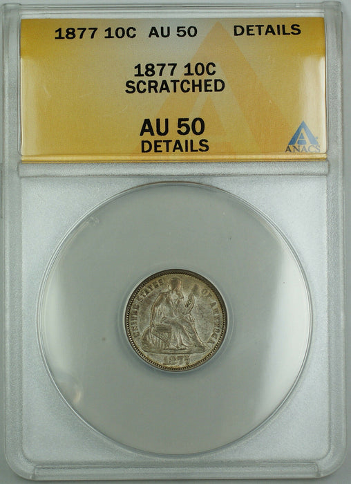 1877 Seated Liberty Silver Dime 10c, ANACS AU-50 Details, Scratched, AKR