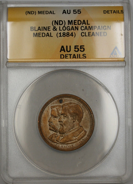 No Date (1884) Blaine and Logan Campaign Medal ANACS AU-55 Details Cleaned
