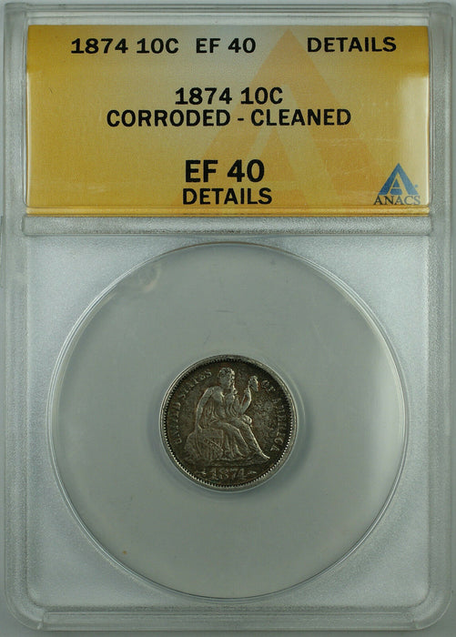 1874 Seated Liberty Silver Dime 10c, ANACS EF-40 Details, Pleasing Coin