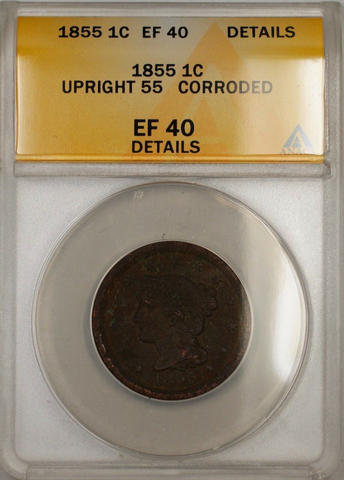 1855 Large Cent 1c Coin ANACS EF 40 Upright 55 Details Corroded