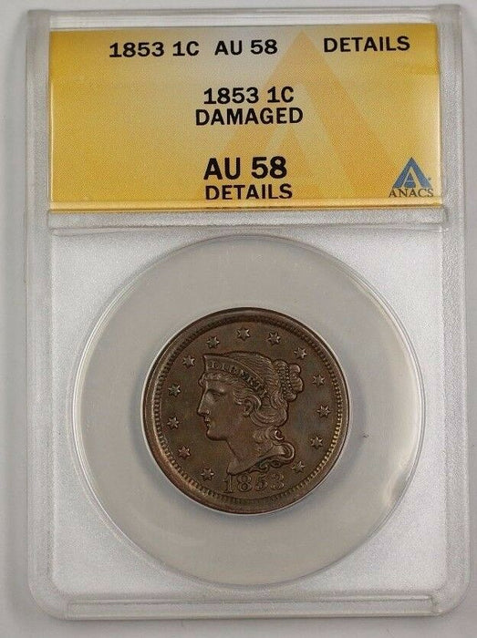 1853 US Braided Hair Large Cent Coin ANACS AU-58 Details Damaged