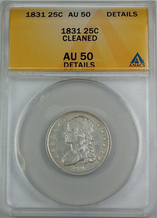 1831 Capped Bust Silver Quarter Dollar, ANACS AU-50 Details - Cleaned