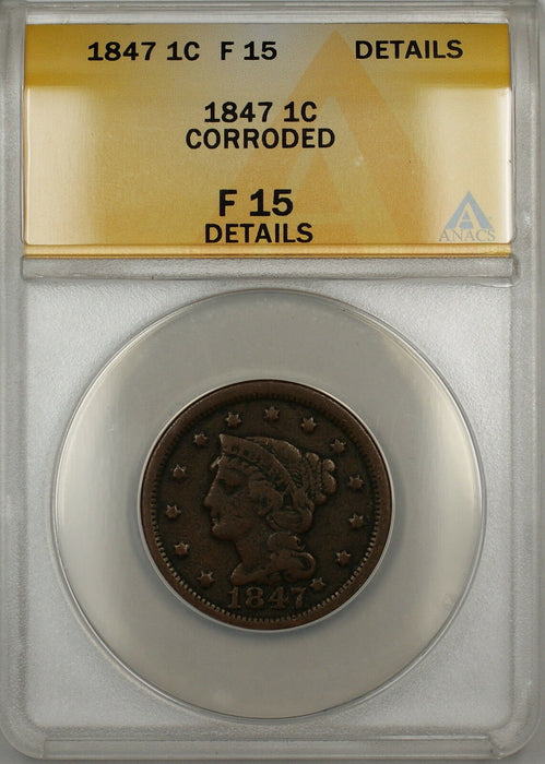 1847 Braided Hair Large Cent 1c Coin ANACS F-15 Details Corroded (A)