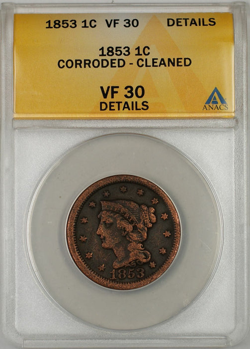1853 Braided Hair Large Cent 1C Coin ANACS VF 30 Details Corroded Cleaned B