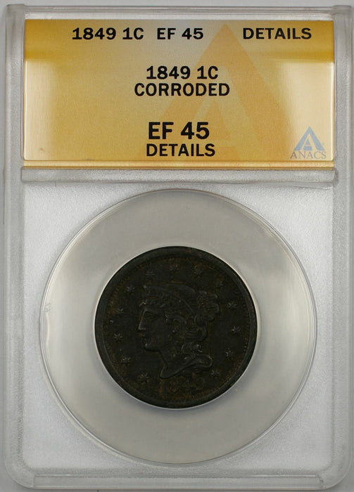 1849 Braided Hair Large Cent 1C Coin ANACS EF 45 Details Corroded