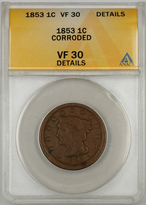 1853 Braided Hair Large Cent 1C Coin ANACS VF 30 Details Corroded