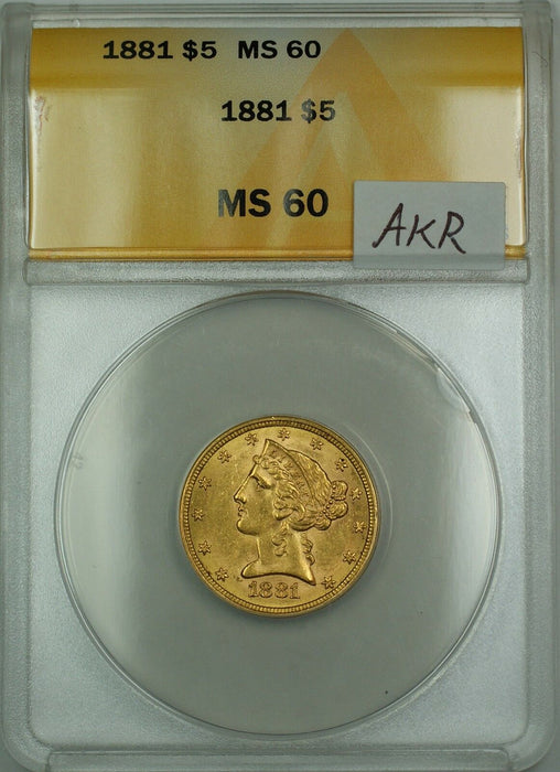 1881 $5 Gold Liberty Half Eagle ANACS MS-60 (Better Coin) AKR