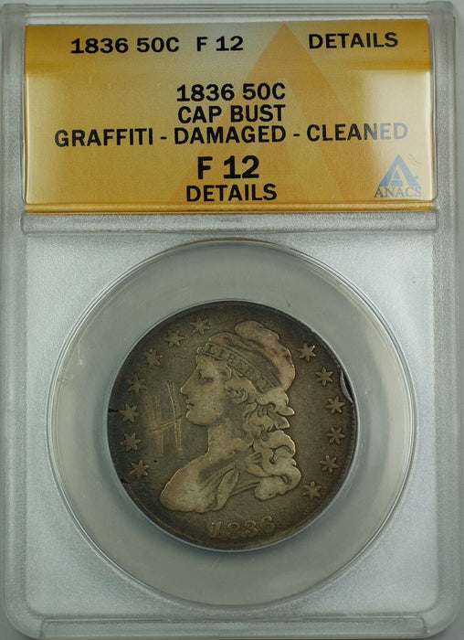 1836 Capped Bust Silver Half Dollar ANACS F-12 Details Graffiti Damaged Cleaned