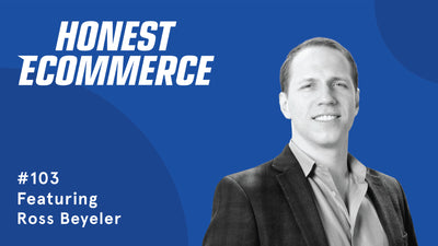 Ep. 103 - Building out a Real Foundation for your Online Store with Ross Beyeler