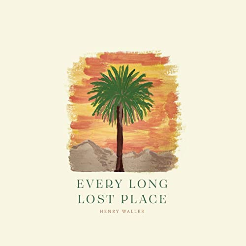 Henry Waller - Every Long Lost Place [LP]
